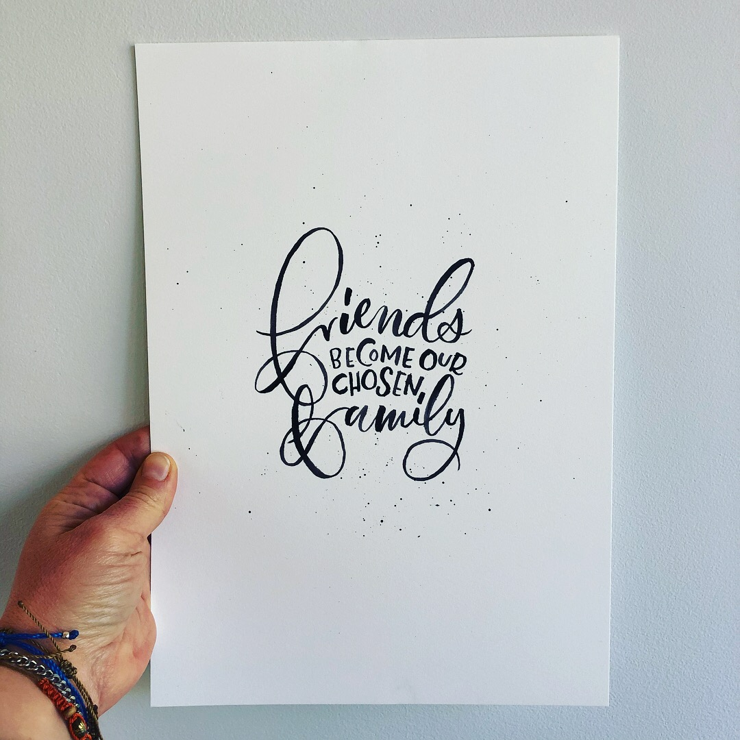 'Friends become your chosen family' – Custom hand lettered print